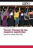 Tercer tiempo de las mujeres zapatistas: Autonomía rebelde 1994-2018