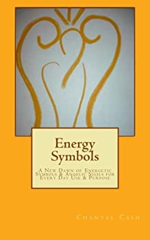 Energy Symbols  A New dawn of Energetic Symbols & Angelic Sigils For Every Day Use & Purpose