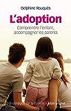 L'Adoption: Comprendre l'enfant, accompagner les parents