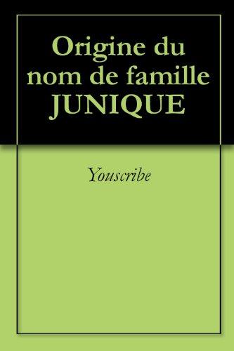 Origine du nom de famille JUNIQUE (Oeuvres courtes) (French Edition)