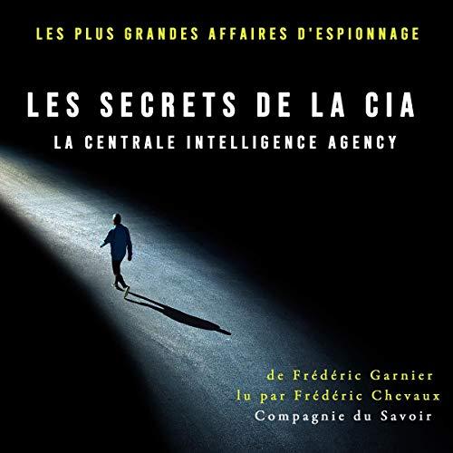 Page de couverture de Les secrets de la CIA, la Centrale Intelligence Agency