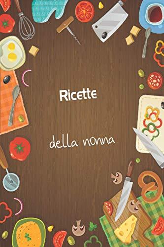 Ricette della nonna: taccuino di ricette per scrivere i tuoi piatti preferiti