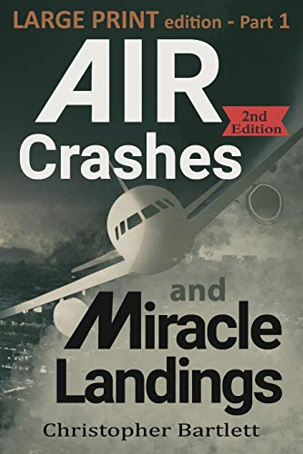 Air Crashes and Miracle Landings Part 1: Large Print Edition (Large Print Crashes & Miracle Landings, Band 1)
