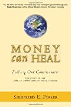 Money Can Heal: Evolving Our Consciousness: The Story of RSF and Its Innovations in Social Finance: Evolving Our Conscious...