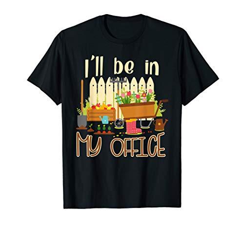 I'll Be In My Office Gift Funny Gardening Farmer & Gardener T-Shirt