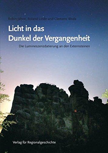 Licht in das Dunkel der Vergangenheit: Die Lumineszensdatierung an den Externsteinen (Schriftenreihe der Schutzgemeinschaft Externsteine)