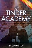 Tinder Academy: Cómo seducir a las mujeres, conseguir citas, establecer y gestionar relaciones ocasionales o duraderas