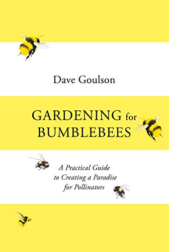 Gardening for Bumblebees: A Practical Guide to Creating a Paradise for Pollinators (English Edition)