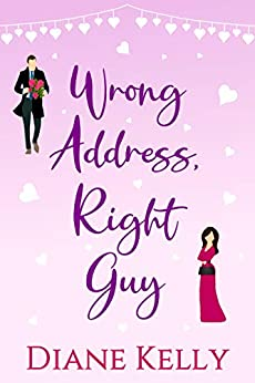 Wrong Address, Right Guy: A Short Contemporary Romance Story by [Diane Kelly]