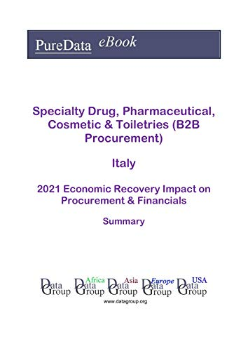 Specialty Drug, Pharmaceutical, Cosmetic & Toiletries (B2B Procurement) Italy Summary: 2021 Economic Recovery Impact on Revenues & Financials (English Edition)