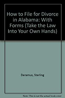 How to File for Divorce in Alabama: With Forms (Take the Law into Your Own Hands)