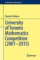 University of Toronto Mathematics Competition (2001–2015) (Problem Books in Mathematics)