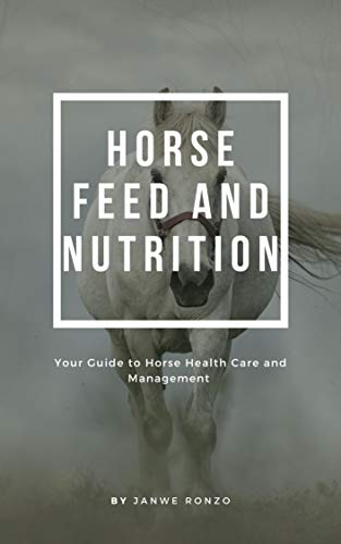 Horse Feed and Nutrition: Your Guide to Horse Health Care and Management (English Edition)