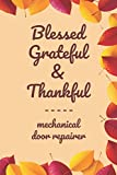 """Blessed Grateful & Thankful mechanical door repairer: Gratitude Journal for mechanical door repairer /120 pages (6""""x9"""") of Blank Lined Paper ... Gratitude And Daily Reflection, Offic"""