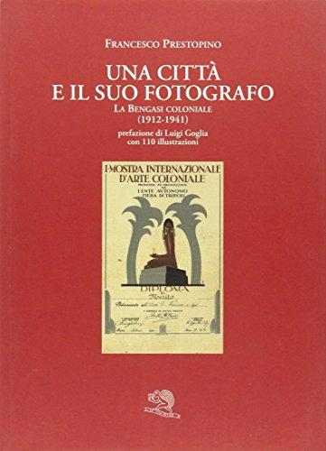Una città e il suo fotografo. La Bengasi coloniale (1912-1941) (Silphium)