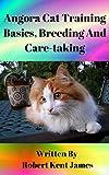 Angora Cat Training Basics, Breeding and Care-taking