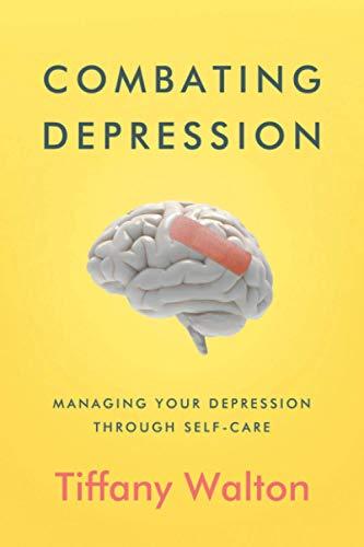 Combating Depression: Managing Your Depression Through Self-Care