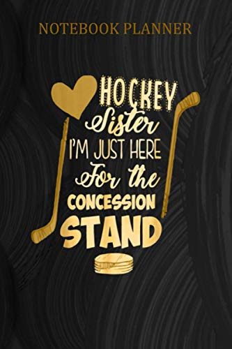 Notebook Planner Hockey Sister Im Just Here For The Concession Stand: Daily Journal ,Planning ,Work List ,To Do List ,Notebook Journal ,6x9 inch Notebook Planner - 114 Pages