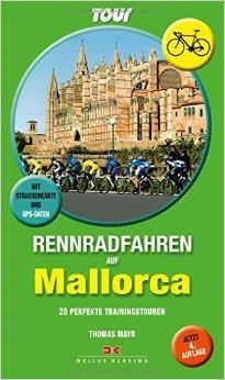 Rennradfahren auf Mallorca: 20 perfekte Trainingstouren. Mit Stra§enkarte und GPS-Daten ( 9. MŠrz 2015 )