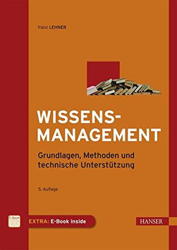 Wissensmanagement: Grundlagen, Methoden und technische Unterstützung