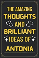 The Amazing Thoughts And Brilliant Ideas Of Antonia: Personalized Blank Lined Name Journal Writing Notebook Gift Idea For Christmas, Thanksgiving, and Birthday Gift.