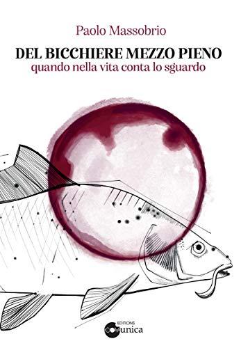 Del Bicchiere Mezzo Pieno: Quando nella vita conta lo sguardo (Italian Edition)