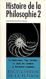 Histoire de la philosophie, tome 2 - De la Renaissance à la Révolution kantienne de Collectifs Gallimard