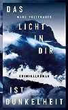 Das Licht in dir ist Dunkelheit: Kriminalroman von Marc Voltenauer