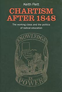 Chartism After 1848: The Working Class And The Politics Of Radical Education (Chartist Studies)