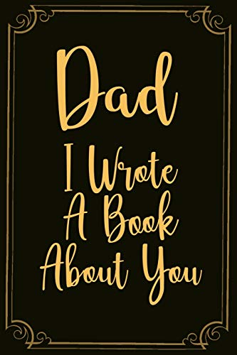 Dad I Wrote A Book About You: The Original Love notebook from a Child to a Father. With Gentle prompts about what I Love about Dad. Father's Day & Birthday Gift from kids.