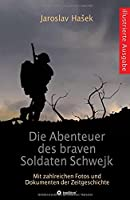 Die Abenteuer des braven Soldaten Schwejk: Illustrierte Ausgabe mit zahlreichen Fotos und Dokumenten der Zeitgeschichte
