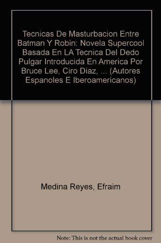 Tecnicas De Masturbacion Entre Batman Y Robin: Novela Supercool Basada En LA Tecnica Del Dedo Pulgar Introducida En America Por Bruce Lee, Ciro Diaz, ... (Autores Espanoles E Iberoamericanos)