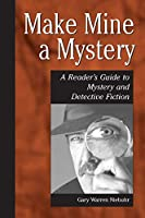 Make Mine a Mystery: A Reader's Guide to Mystery and Detective Fiction (Genreflecting Advisory Series)