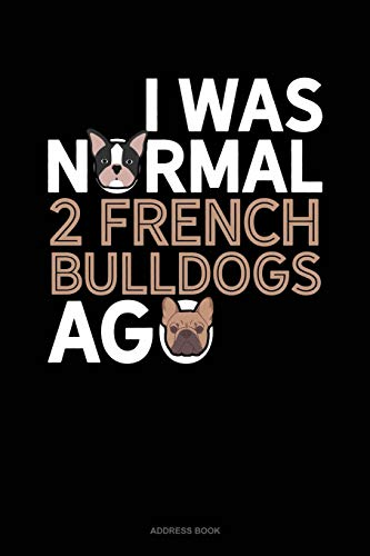 I Was Normal 2 French Bulldogs Ago: Address Book