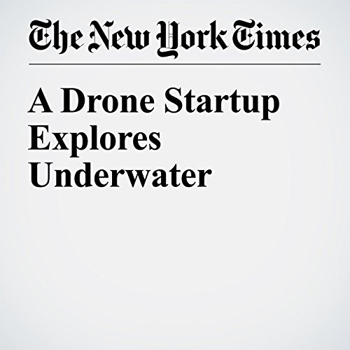 A Drone Startup Explores Underwater                   By:                                                                                                                                 John Markoff                               Narrated by:                                                                                                                                 Keith Sellon-Wright                      Length: 6 mins     Not rated yet     Overall 0.0