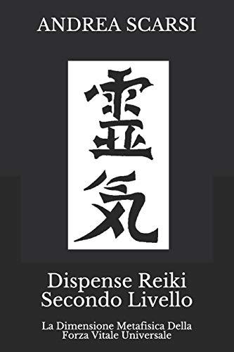 Dispense Reiki Secondo Livello: La Dimensione Metafisica Della Forza Vitale Universale: Volume 2