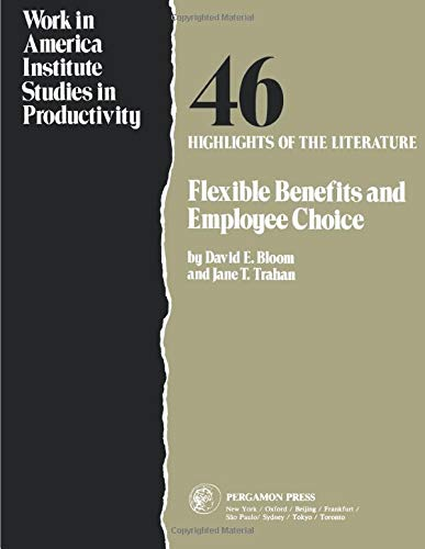 Flexible Benefits and Employee Choice: Highlights of the Literature (WORK IN AMERICA INSTITUTE STUDIES IN PRODUCTIVITY)
