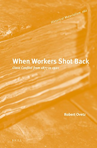When Workers Shot Back: Class Conflict from 1877 to 1921 (Historical Materialism Book, Band 162)