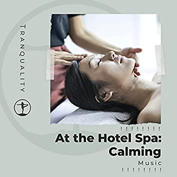 ! ! ! ! ! ! ! ! At the Hotel Spa: Calming Music ! ! ! ! ! ! ! !
