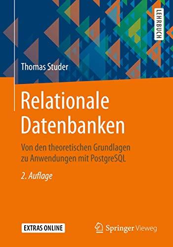 Relationale Datenbanken: Von den theoretischen Grundlagen zu Anwendungen mit PostgreSQL