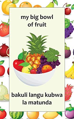 My Big Bowl of Fruit /  Bakuli Langu Kubwa la Matunda: A Bilingual English and Swahili Book of Fruits for Kids (English Edition)