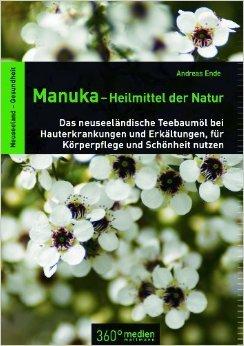 Manuka-Heilmittel der Natur: Das neuseeländische Teebaumöl bei Hauterkrankungen und Erkältungen, für Körperpflege und Schönheit nutzen ( 22. Oktober 2013 )