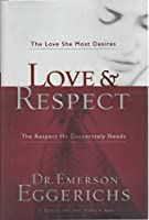 Love & Respect With Bonus Seminar: The Love She Most Desires; the Respect He Desperately Needs