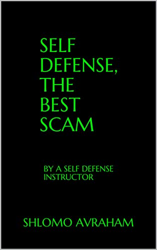 Self Defense, The Best Scam: By a self defense instructor (The world of combat Book 1) (English Edition)