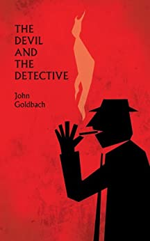 The Devil and the Detective by [John Goldbach]