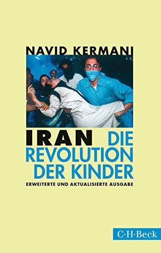 Iran: Die Revolution der Kinder (Beck Paperback 1485)