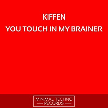 You Touch In My Brainer