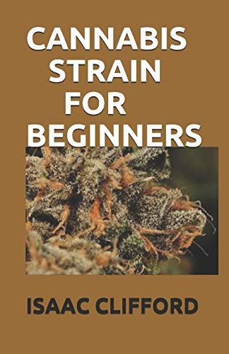 CANNABIS STRAIN FOR BEGINNERS: THE COMPLETE GUIDE TO MARIJUANA