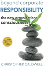 Beyond Corporate Responsibility: The New Organizational Consciousness - Leadership Edition