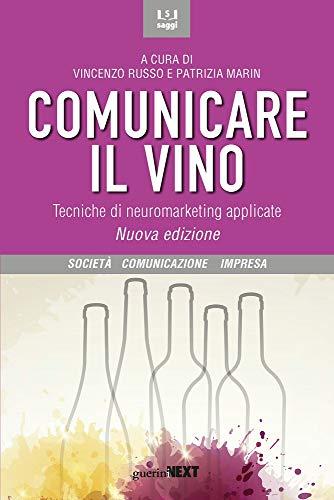 Comunicare il vino. Tecniche di neuromarketing applicate. Nuova ediz.
